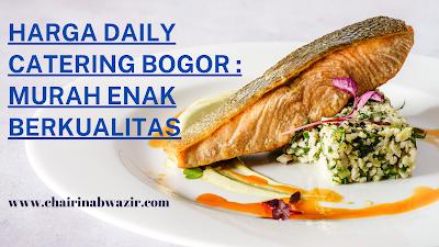 Harga Daily Catering Bogor : Murah Enak Berkualitas