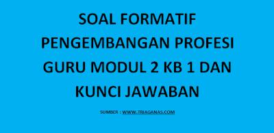 Soal Formatif Pengembangan Profesi Guru Modul 2 KB 1 dan Kunci Jawaban
