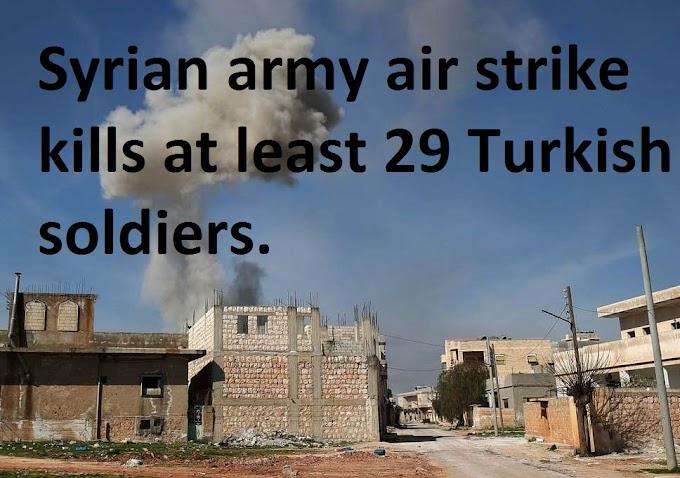 Syrian army air strike kills at least 29 Turkish soldiers.
