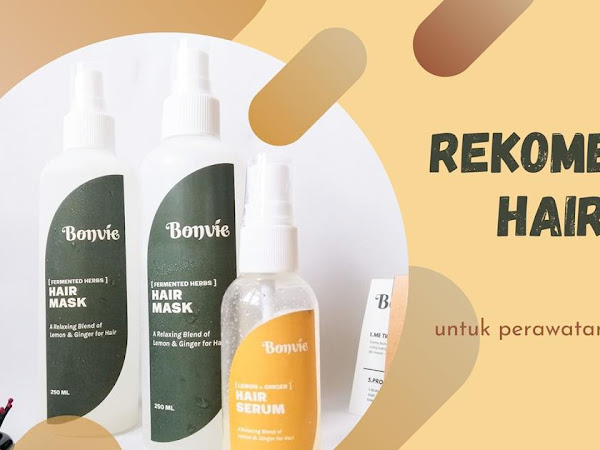 Review : Bonvie, Rekomendasi Produk Hair Care Lokal untuk Perawatan Rambut Rontok