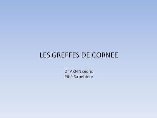 LES GREFFES DE CORNEE