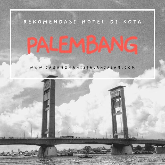 Rekomendasi Hotel di Kota Palembang