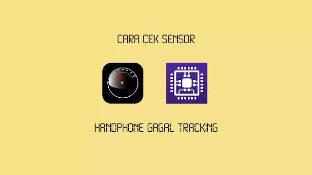 Cara Cek Sensor pada Handphone Gagal Tracking