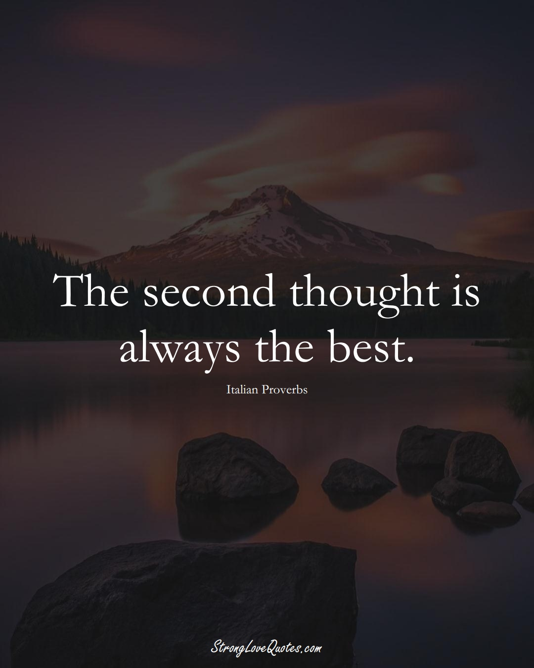 The second thought is always the best. (Italian Sayings);  #EuropeanSayings