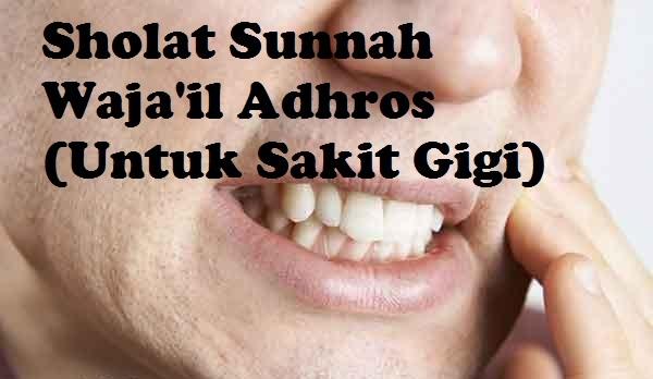 Panduan Sholat Sunnah Wajail Adhros (Untuk Menyembuhkan Sakit Gigi) Lengkap Arab Latin dan Artinya