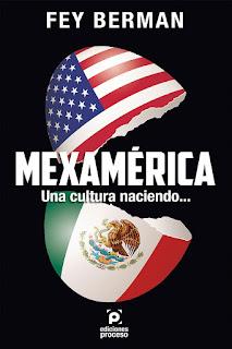 Fey Berman. Mexamérica: Una cultura naciendo
