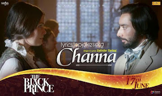 Channa Song from The Black Prince: is sung and lyrics is penned by Satinder Sartaj. Music is composed by Partners in Rhyme.