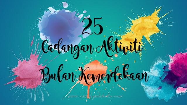 25 Cadangan Aktiviti Bulan Kemerdekaan
