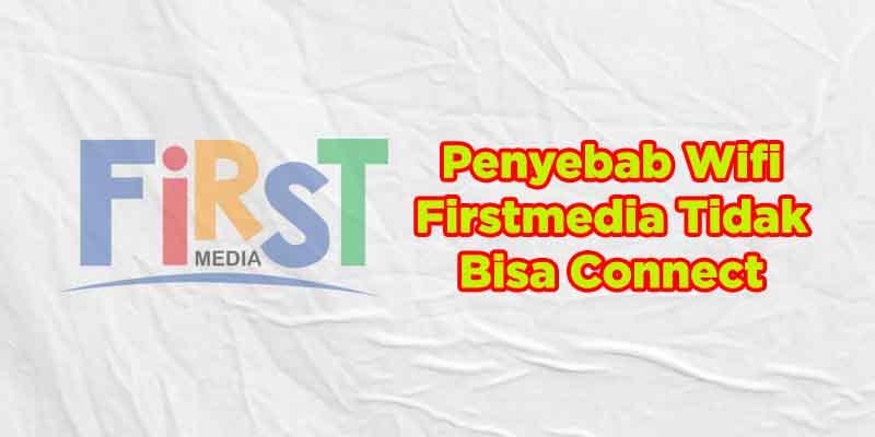 cara mengatasi firstmedia tidak bisa connect