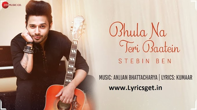 Bhula Na Teri Baatein Lyrics - Stebin Ben