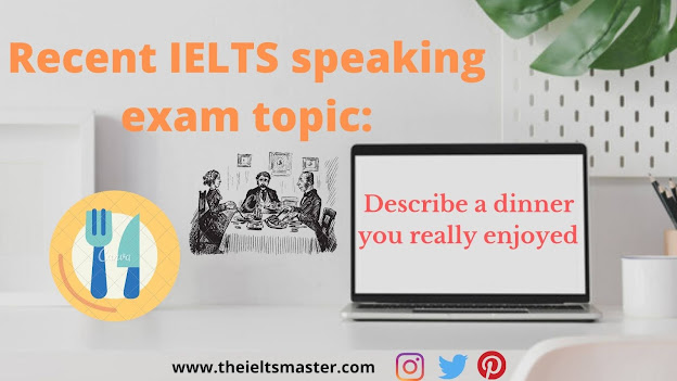 recent-speaking-ielts-topic-Describe-dinner-you-really-enjoyed