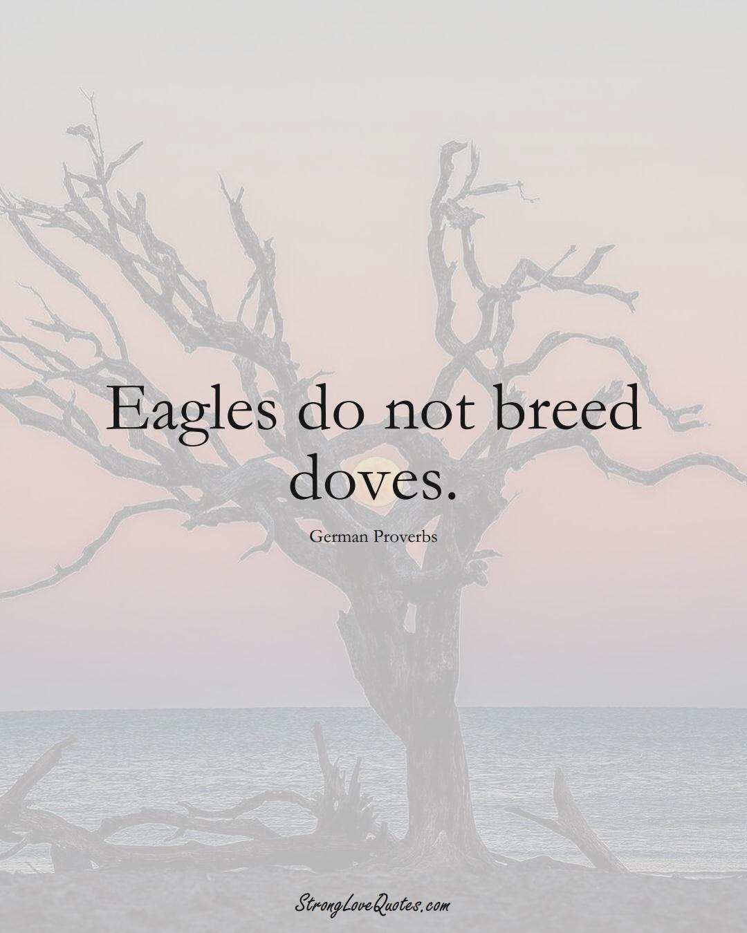 Eagles do not breed doves. (German Sayings);  #EuropeanSayings