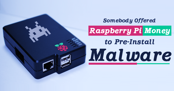 Somebody Offered Money to Raspberry Pi Foundation for Pre-Installing Malware