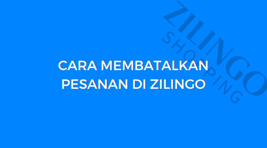 bagaimana cara membatalkan pesanan di zilingo
