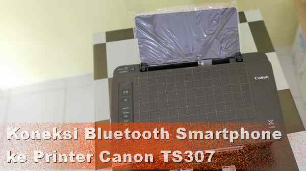 menyambungkan HP dengan Printer Canon Via Bluetooth