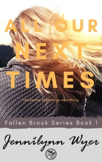 All Our Next Times (Jennilynn Wyer)
