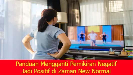 Panduan Mengganti Pemikiran Negatif Jadi Positif di Zaman New Normal