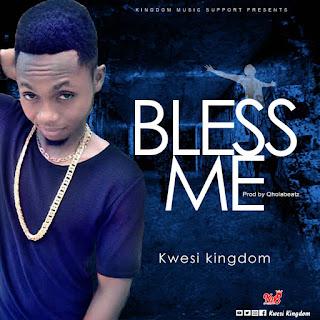 Kwesi Kingdom - Bless Me (Prod by QholaBeatz)