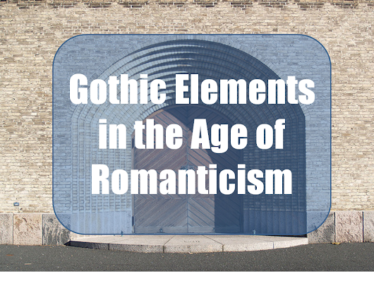 Learning Skills: Gothic Elements in the Age of Romanticism