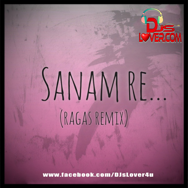 Sanam Re Remix Ragas