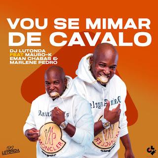 DJ Lutonda feat. Mauro K, Eman Chabas & Marlene Pedro - Vou Se Mimar De Cavalo (Afro House) BAIXAR 2021 MP3