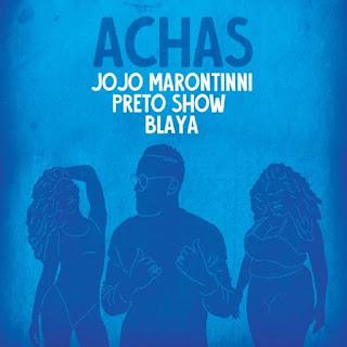 Jojo Marontinni – Achas (feat. Preto Show & Blaya) ( 2020 ) [DOWNLOAD]
