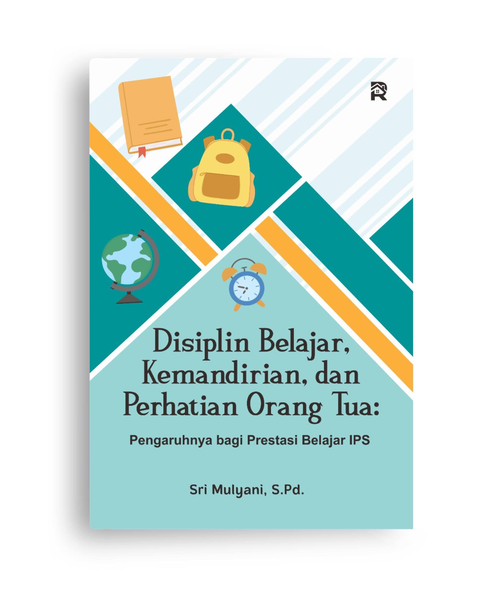 Disiplin Belajar, Kemandirian, dan Perhatian Orang Tua (Pengaruhnya bagi Prestasi Belajar IPS)