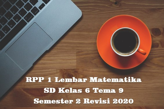 Download RPP 1 Lembar MATEMATIKA SD Kelas 6 Tema 9 Semester 2 Kurikulum 2013 Revisi 2020