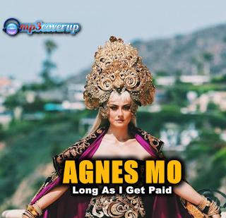 Lagu Agnes MO Long As I Get Paid Mp3