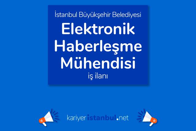 İstanbul Büyükşehir Belediyesi, elektronik haberleşme mühendisi alacak. Detaylar kariyeristanbul.net'te!