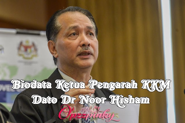 Biodata Ketua Pengarah KKM Dato Dr Noor Hisham
