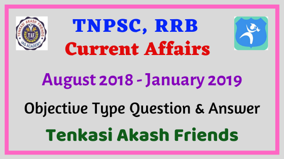 August 2018 - January 2019 Current Affairs Released by Tenkasi Akash Friends(TAF)