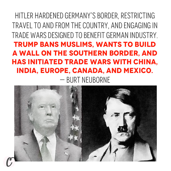 Hitler hardened Germany's border, restricting travel to and from the country, and engaging in trade wars designed to benefit German industry. Trump bans Muslims, wants to build a wall on the Southern border, and has initiated trade wars with China, India, Europe, Canada, and Mexico. — Burt Neuborne, The Forward