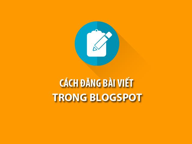 Cách đăng bài viết trong Blogspot chuẩn seo