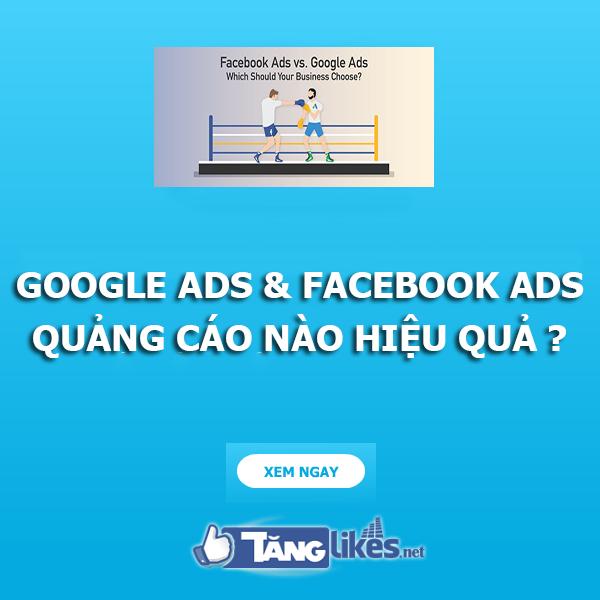 Google Ads & Facebook Ads - Quảng cáo nào hiệu quả ?