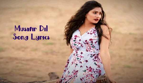 Musafir Dil Song Lyrics