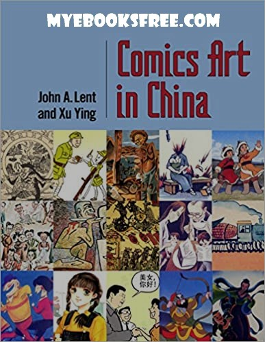 Comics Art in China pdf book download by John A. Lent and Xu Ying