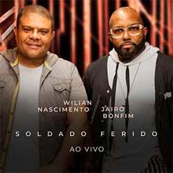 Baixar Música Gospel Soldado Ferido (Ao Vivo) - Wilian Nascimento e Jairo Bonfim Mp3