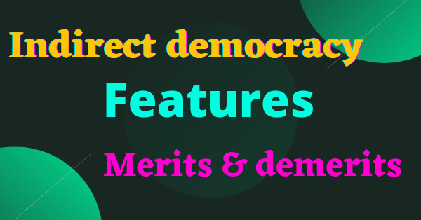 What are the characteristics of  indirect democracy
