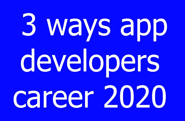 3 ways app developers career 2020
