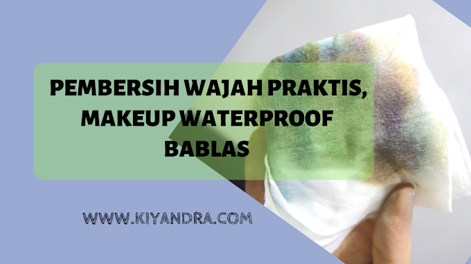 Pembersih Wajah Praktis, Makeup Waterproof Bablas