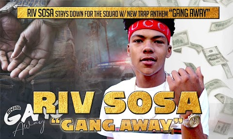 "RIV SOSA STAYS DOWN FOR THE SQUAD WITH NEW TRAP ANTHEM ""GANG AWAY"""