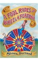 A Fool Rides the Wheel of Fortune by Steven M. Fernand