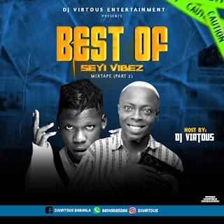 [Mixtape] DJ Virtuous_-_Best Of Seyi Vibez Mixtape Val 2
