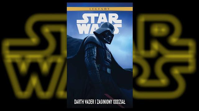 Recenzja - Star Wars™ Legendy. Darth Vader i zaginiony oddział - Haden Blackman