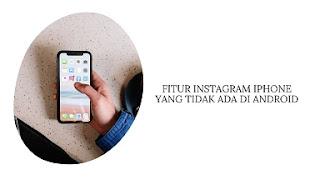 5 Fitur Instagram iPhone yang Tidak Ada di Android