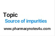 Source of impurities , pharmaceutical Chemistry notes