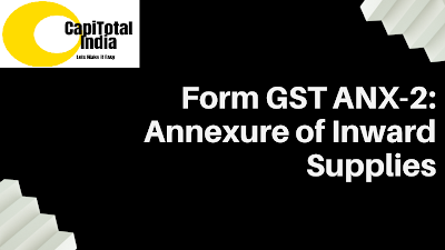 To prepare Annexure in Form GST ANX-2 - Annexure of Inward Supplies