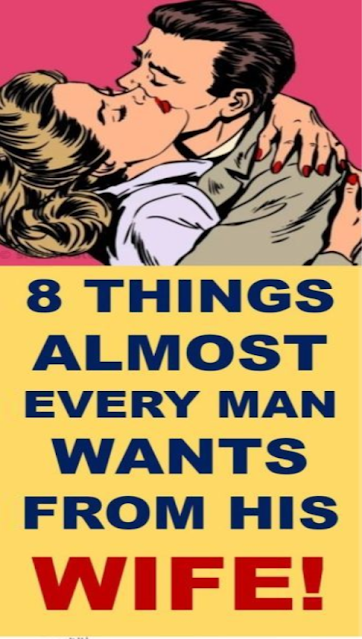 8 Things Almost Every Man Wants From His Wife
