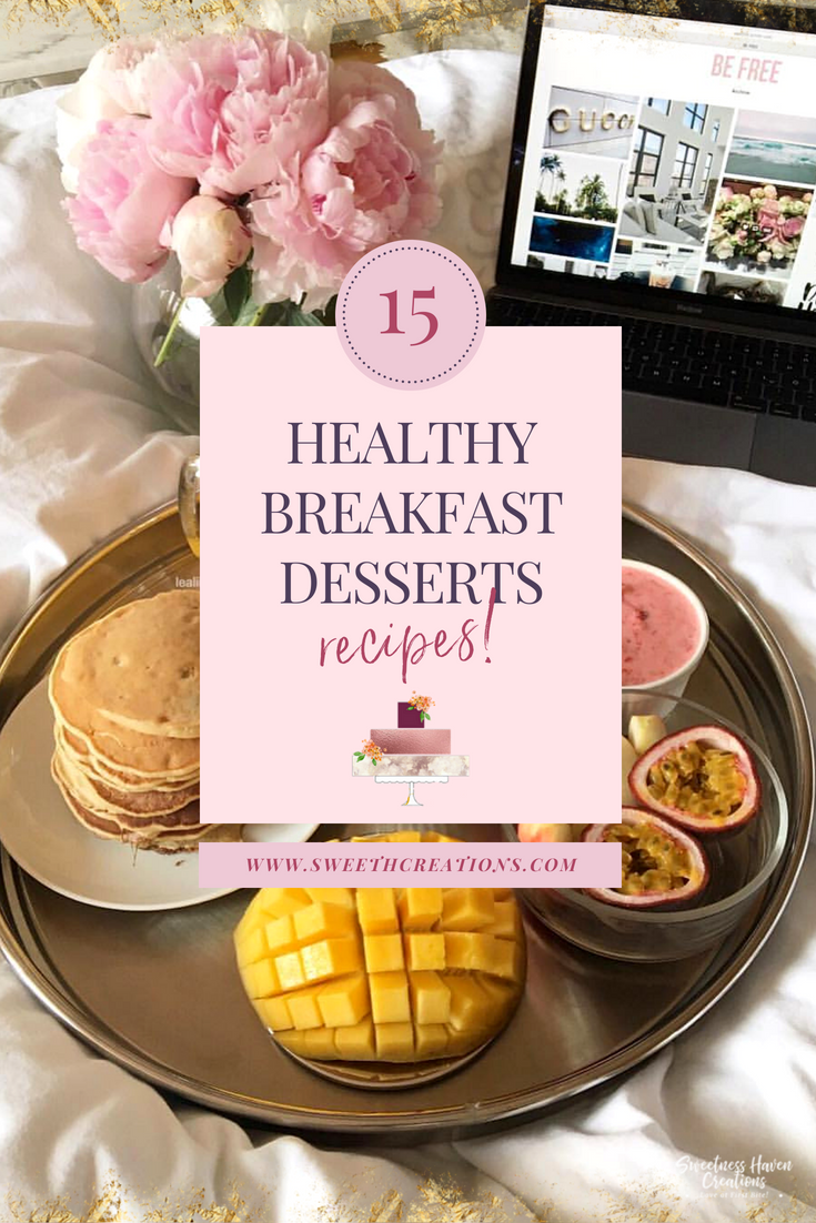 15 HEALTHY BREAKFAST DESSERT RECIPES TO KICK START YOUR DAY!